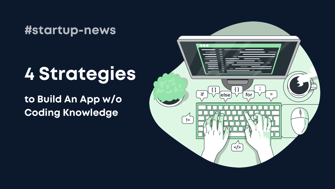 4 Simple Strategies to Build an App without Coding Knowledge