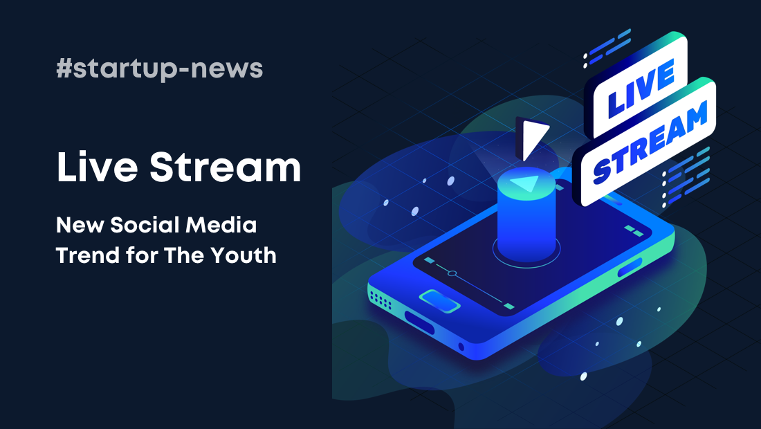 Live Streaming, the New Social Media Trend for the Youth