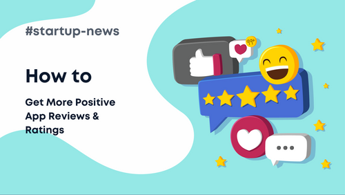 How to Get More Positive App Reviews and Ratings